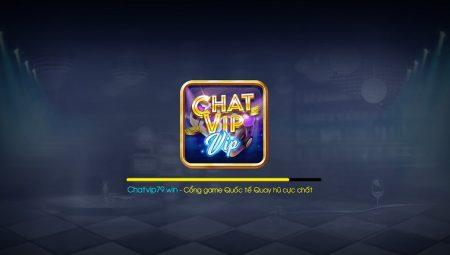 ChatVip Win | Chat79 Club – Chất Vip Đã Chơi Là Phải Chất